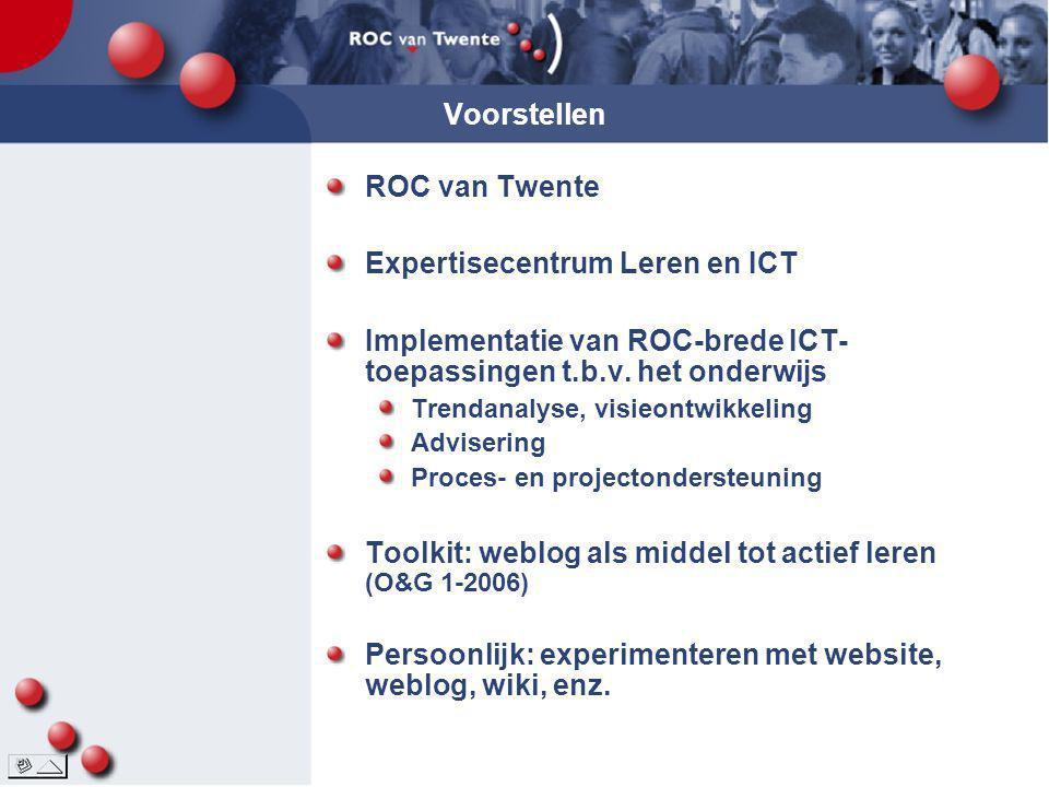 Voorstellen ROC van Twente Expertisecentrum Leren en ICT Implementatie van ROC-brede ICT- toepassingen t.b.v. het onderwijs Trendanalyse, visieontwikk