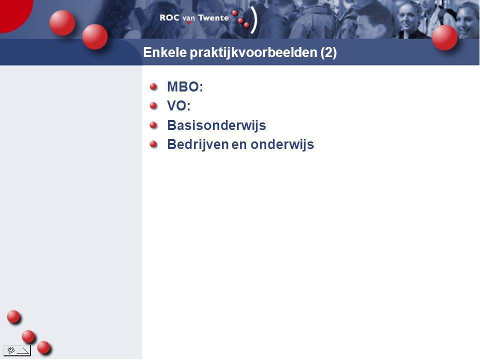 Enkele praktijkvoorbeelden (2) MBO: VO: Basisonderwijs Bedrijven en onderwijs