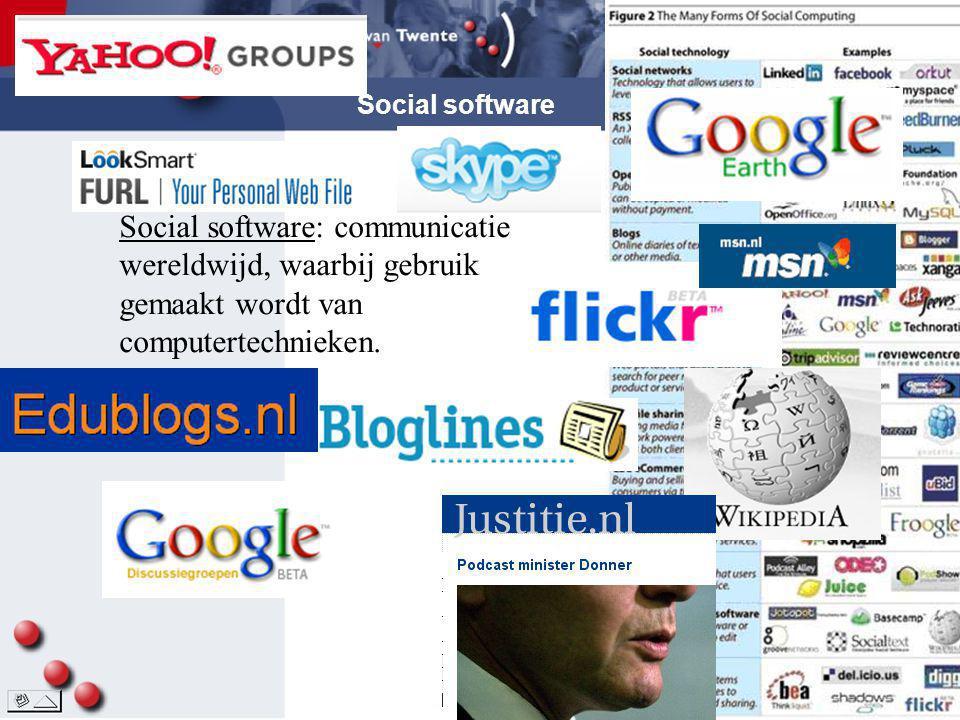 Social software Social software: communicatie wereldwijd, waarbij gebruik gemaakt wordt van computertechnieken.