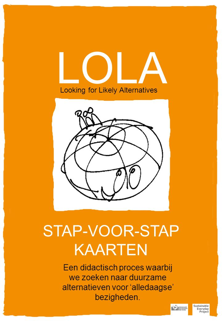 LOLA Looking for Likely Alternatives STAP-VOOR-STAP KAARTEN Een didactisch proces waarbij we zoeken naar duurzame alternatieven voor 'alledaagse' bezigheden.