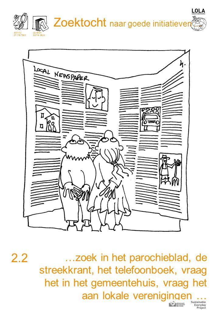 …zoek in het parochieblad, de streekkrant, het telefoonboek, vraag het in het gemeentehuis, vraag het aan lokale verenigingen … 2.2 activity: on the field duration: some days Zoektocht naar goede initiatieven …