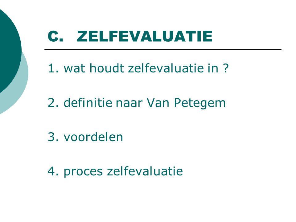 C.ZELFEVALUATIE 1. wat houdt zelfevaluatie in . 2.
