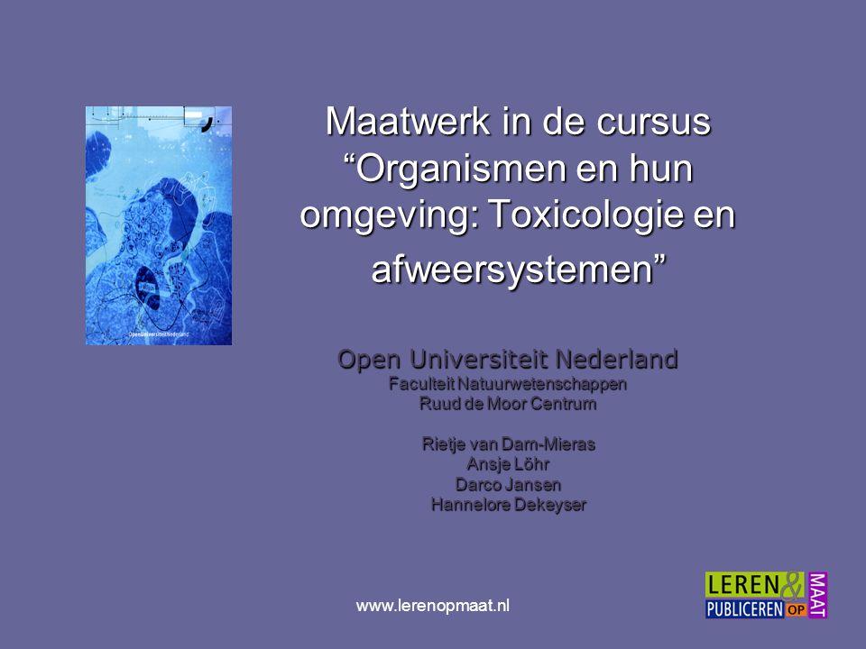 """www.lerenopmaat.nl Maatwerk in de cursus """"Organismen en hun omgeving: Toxicologie en afweersystemen"""" Open Universiteit Nederland Faculteit Natuurweten"""