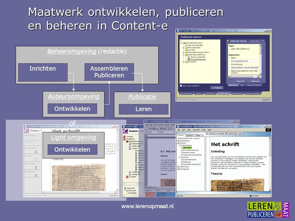 www.lerenopmaat.nl Maatwerk ontwikkelen, publiceren en beheren in Content-e Beheeromgeving (redactie) Auteursomgeving Ontwikkelen Light omgeving Ontwi