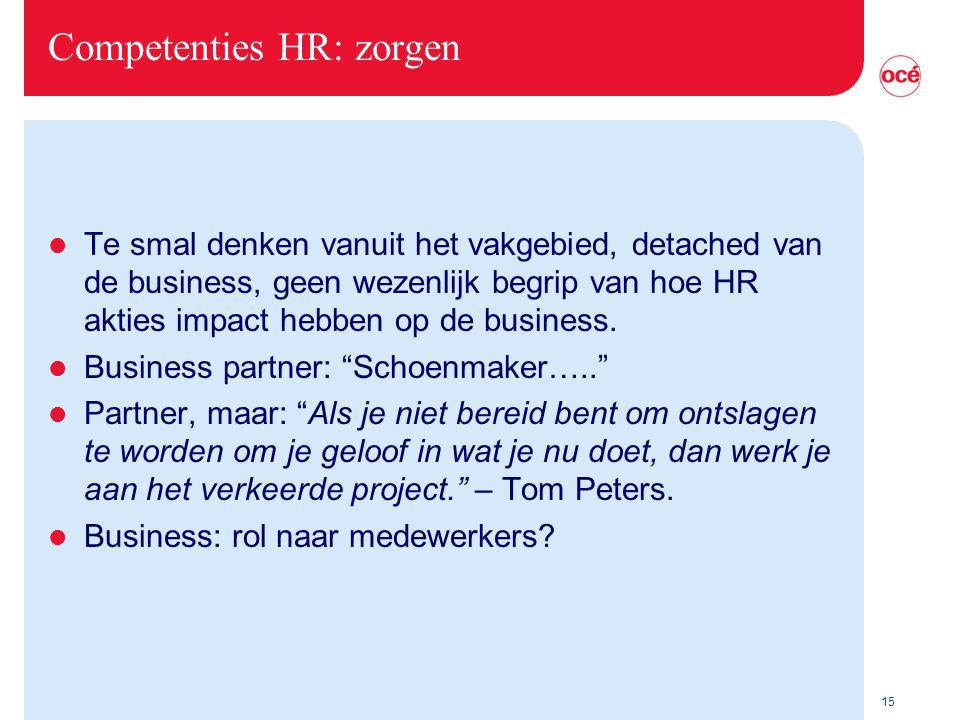 15 Competenties HR: zorgen l Te smal denken vanuit het vakgebied, detached van de business, geen wezenlijk begrip van hoe HR akties impact hebben op de business.