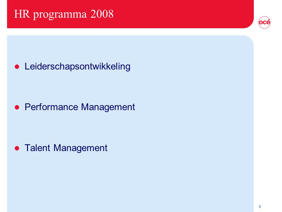 8 HR programma 2008 l Leiderschapsontwikkeling l Performance Management l Talent Management