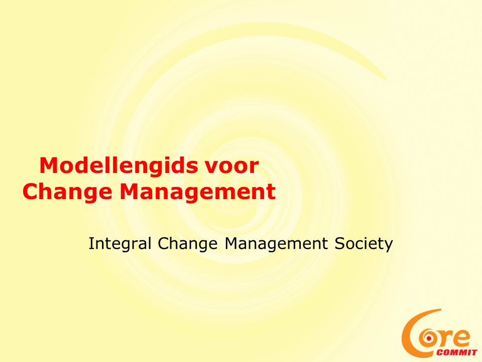 Modellengids voor Change Management Integral Change Management Society