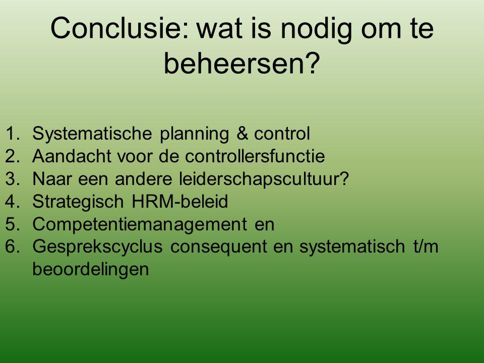 Conclusie: wat is nodig om te beheersen? 1.Systematische planning & control 2.Aandacht voor de controllersfunctie 3.Naar een andere leiderschapscultuu