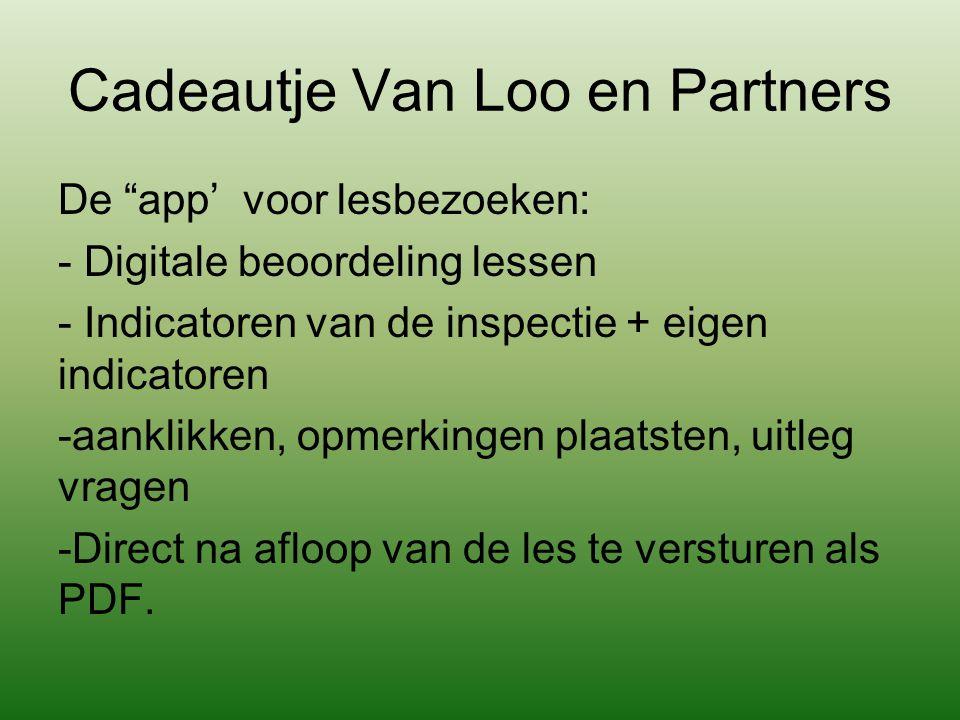 """Cadeautje Van Loo en Partners De """"app' voor lesbezoeken: - Digitale beoordeling lessen - Indicatoren van de inspectie + eigen indicatoren -aanklikken,"""