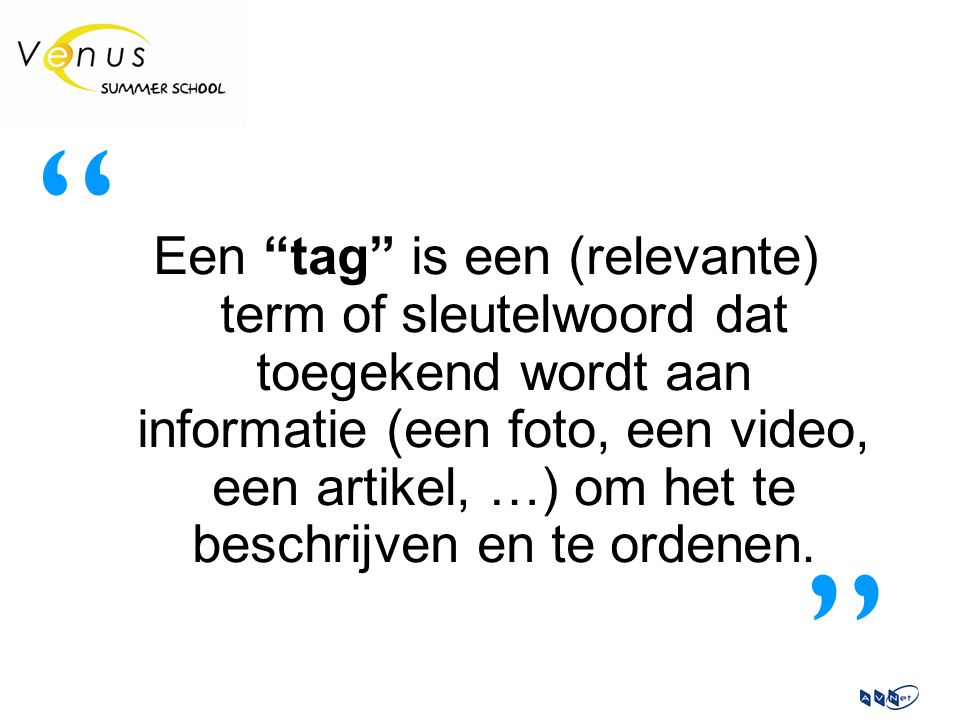 Een tag is een (relevante) term of sleutelwoord dat toegekend wordt aan informatie (een foto, een video, een artikel, …) om het te beschrijven en te ordenen.