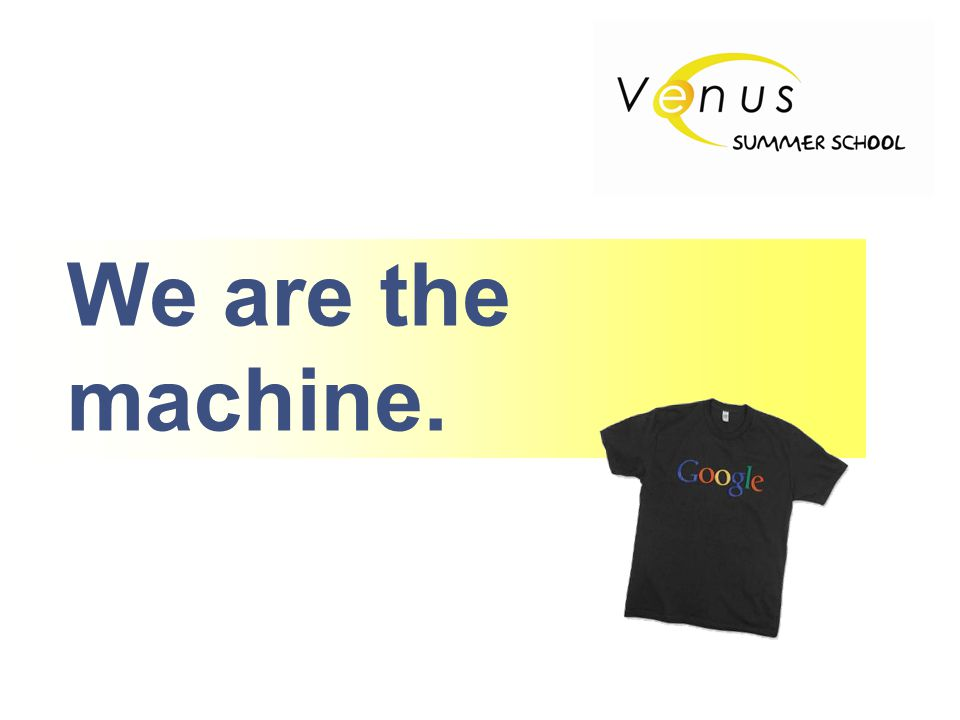 We are the machine.