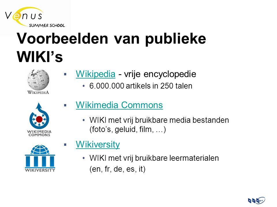 Voorbeelden van publieke WIKI's  Wikipedia - vrije encyclopedie Wikipedia 6.000.000 artikels in 250 talen  Wikimedia Commons Wikimedia Commons WIKI met vrij bruikbare media bestanden (foto's, geluid, film, …)  Wikiversity Wikiversity WIKI met vrij bruikbare leermaterialen (en, fr, de, es, it)