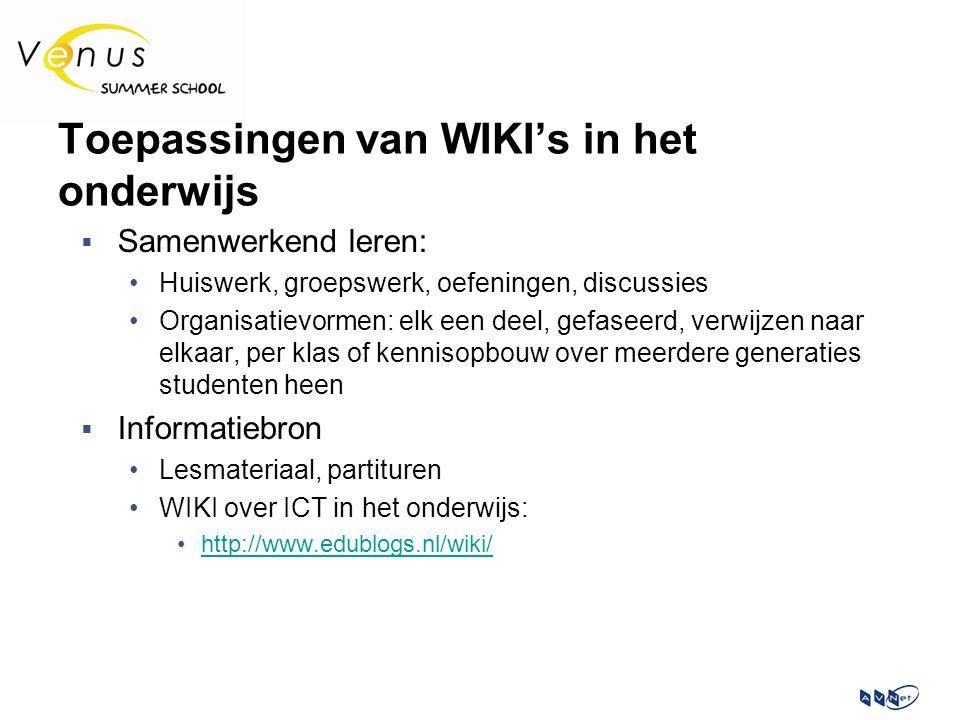 Toepassingen van WIKI's in het onderwijs  Samenwerkend leren: Huiswerk, groepswerk, oefeningen, discussies Organisatievormen: elk een deel, gefaseerd, verwijzen naar elkaar, per klas of kennisopbouw over meerdere generaties studenten heen  Informatiebron Lesmateriaal, partituren WIKI over ICT in het onderwijs: http://www.edublogs.nl/wiki/
