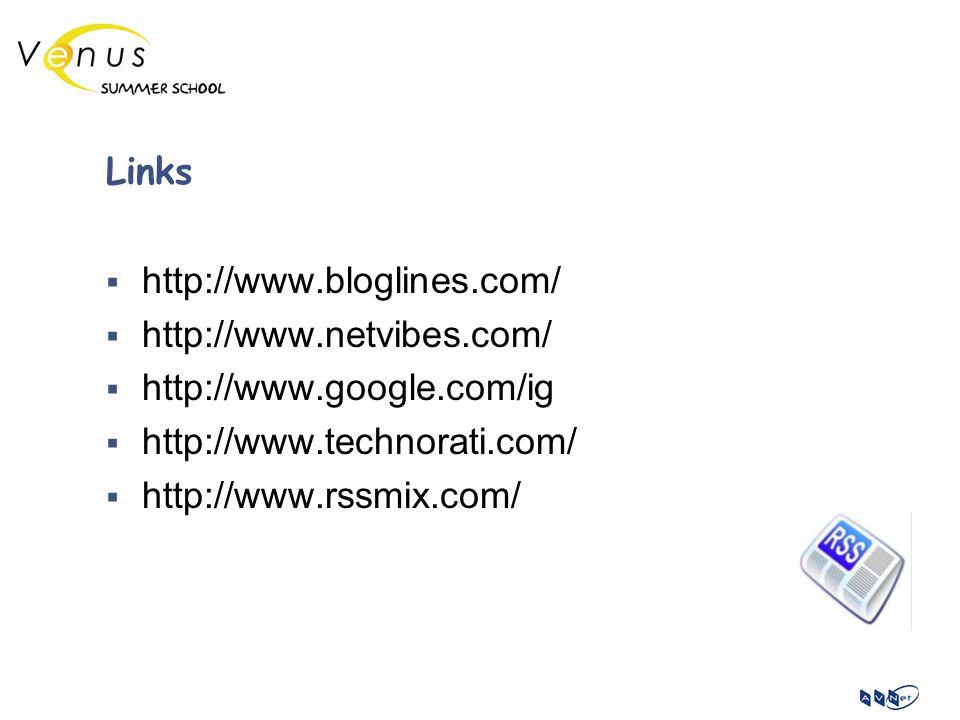 Links  http://www.bloglines.com/  http://www.netvibes.com/  http://www.google.com/ig  http://www.technorati.com/  http://www.rssmix.com/