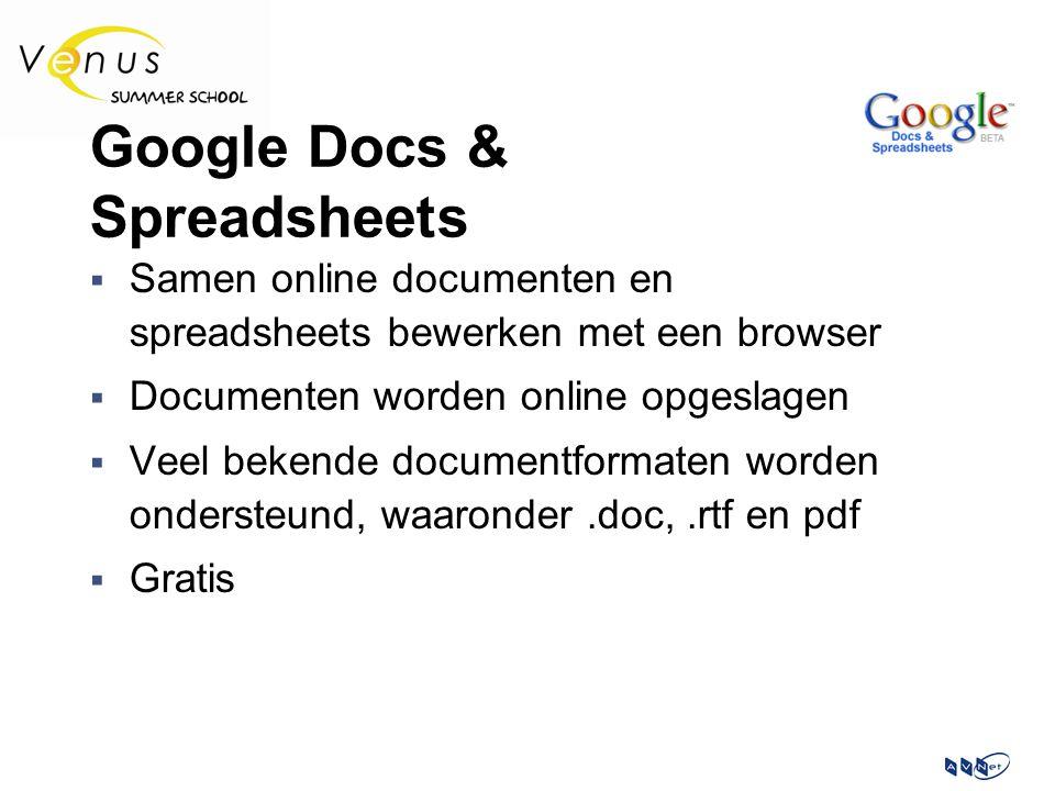 Google Docs & Spreadsheets  Samen online documenten en spreadsheets bewerken met een browser  Documenten worden online opgeslagen  Veel bekende documentformaten worden ondersteund, waaronder.doc,.rtf en pdf  Gratis