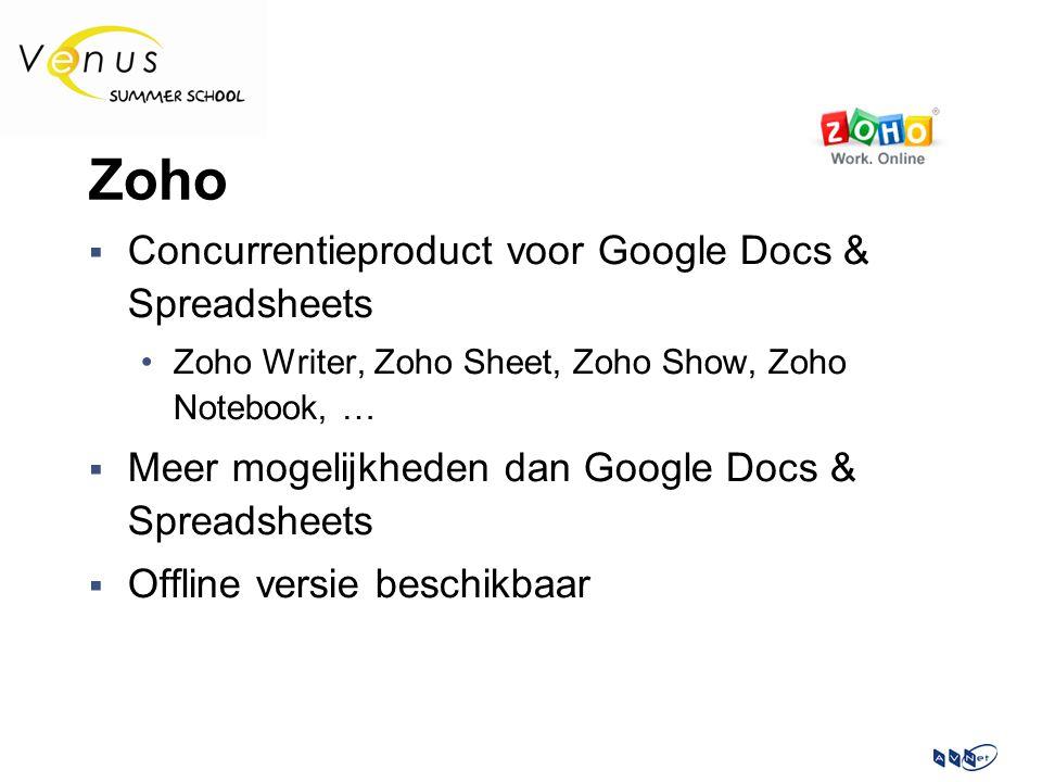 Zoho  Concurrentieproduct voor Google Docs & Spreadsheets Zoho Writer, Zoho Sheet, Zoho Show, Zoho Notebook, …  Meer mogelijkheden dan Google Docs & Spreadsheets  Offline versie beschikbaar