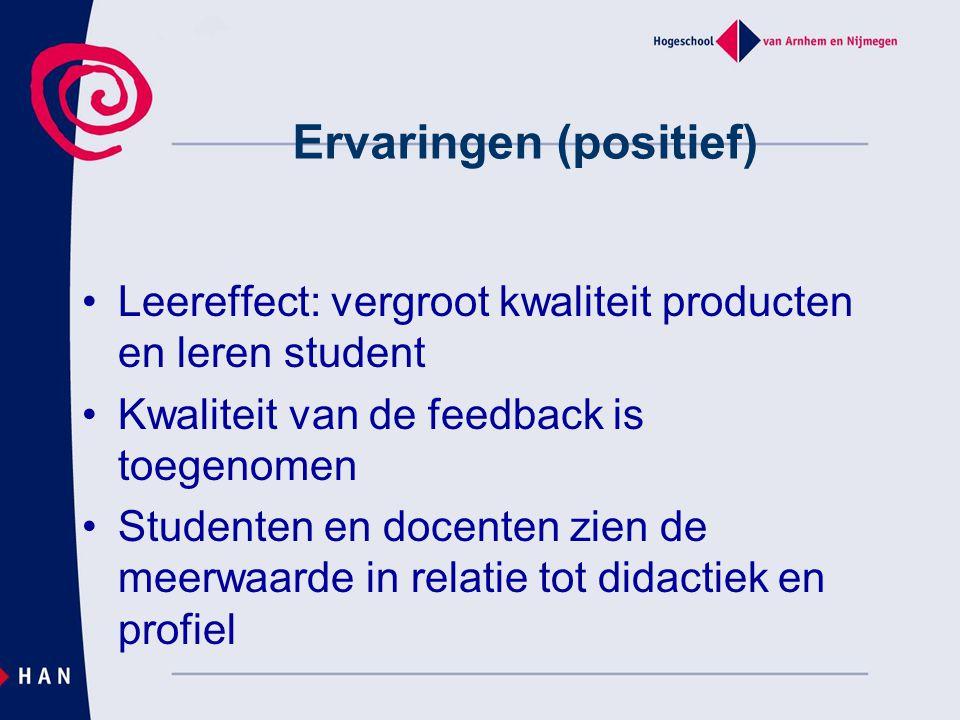 Ervaringen (positief) Leereffect: vergroot kwaliteit producten en leren student Kwaliteit van de feedback is toegenomen Studenten en docenten zien de