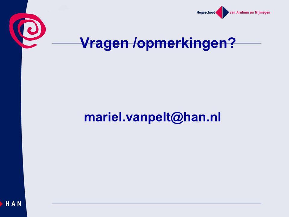 Vragen /opmerkingen? mariel.vanpelt@han.nl