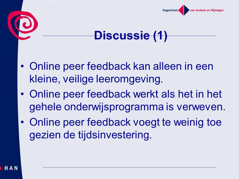 Discussie (1) Online peer feedback kan alleen in een kleine, veilige leeromgeving. Online peer feedback werkt als het in het gehele onderwijsprogramma