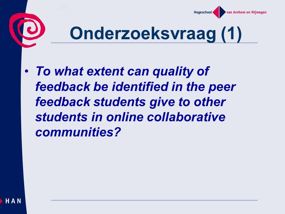 Onderzoeksvraag (1) To what extent can quality of feedback be identified in the peer feedback students give to other students in online collaborative communities?