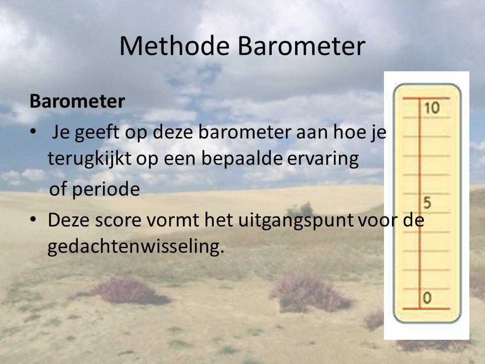 Methode Barometer Barometer Je geeft op deze barometer aan hoe je terugkijkt op een bepaalde ervaring of periode Deze score vormt het uitgangspunt voor de gedachtenwisseling.