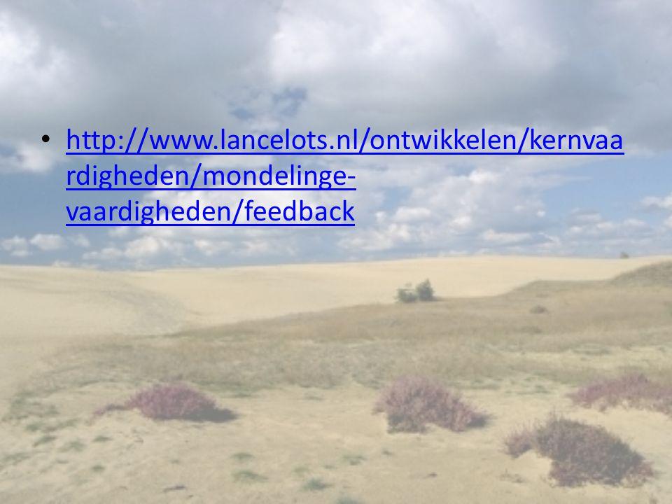 http://www.lancelots.nl/ontwikkelen/kernvaa rdigheden/mondelinge- vaardigheden/feedback http://www.lancelots.nl/ontwikkelen/kernvaa rdigheden/mondelin
