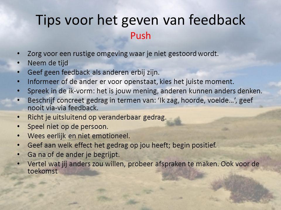 Tips voor het geven van feedback Push Zorg voor een rustige omgeving waar je niet gestoord wordt. Neem de tijd Geef geen feedback als anderen erbij zi