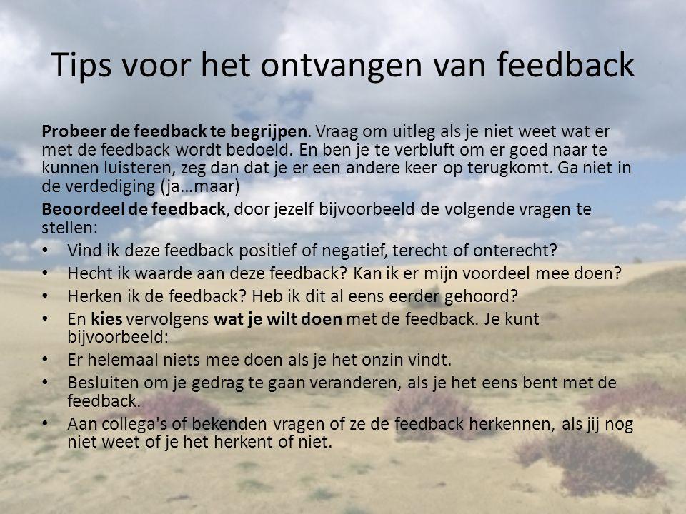 Tips voor het ontvangen van feedback Probeer de feedback te begrijpen. Vraag om uitleg als je niet weet wat er met de feedback wordt bedoeld. En ben j