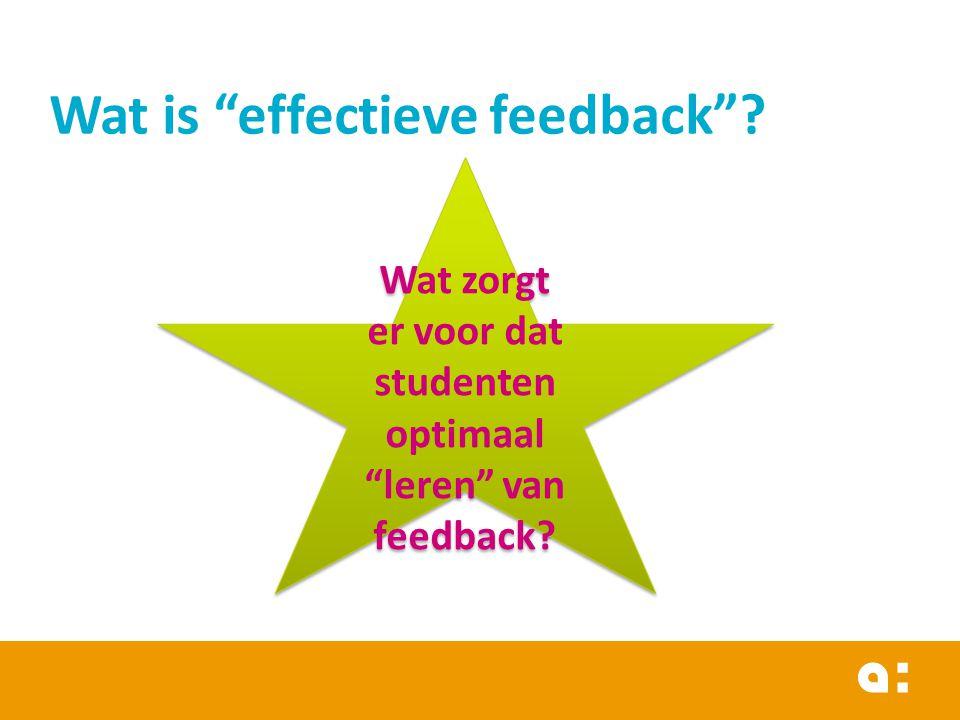 """Wat is """"effectieve feedback""""? Wat zorgt er voor dat studenten optimaal """"leren"""" van feedback? Wat zorgt er voor dat studenten optimaal """"leren"""" van feed"""