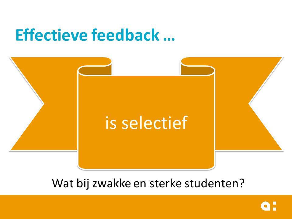 Effectieve feedback … is selectief Wat bij zwakke en sterke studenten?