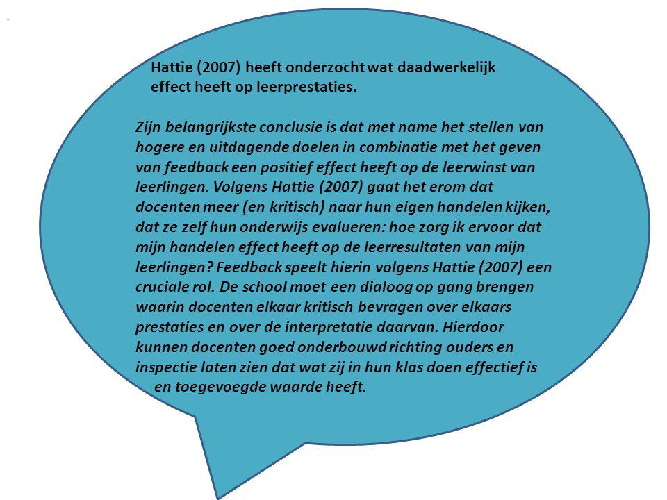 . Hattie (2007) heeft onderzocht wat daadwerkelijk effect heeft op leerprestaties. Zijn belangrijkste conclusie is dat met name het stellen van hogere