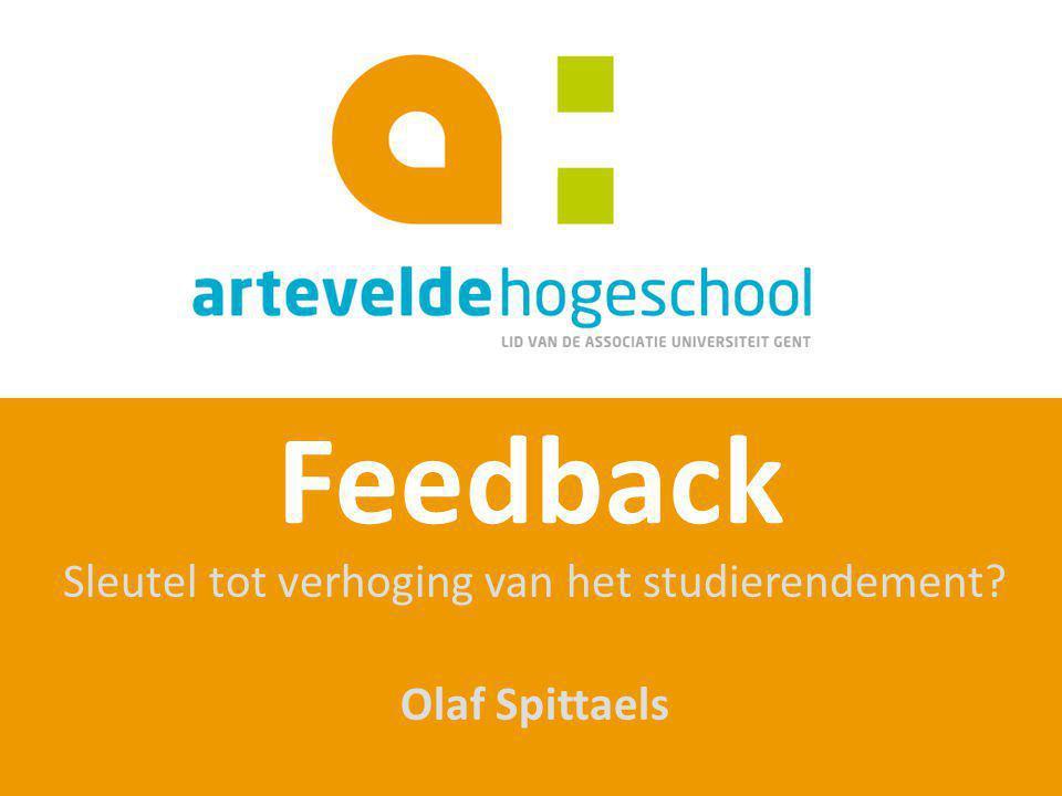 Feedback Sleutel tot verhoging van het studierendement? Olaf Spittaels