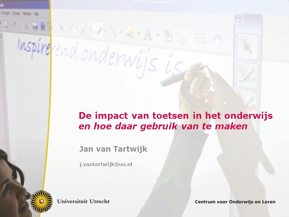 De impact van toetsen in het onderwijs en hoe daar gebruik van te maken Jan van Tartwijk j.vantartwijk@uu.nl