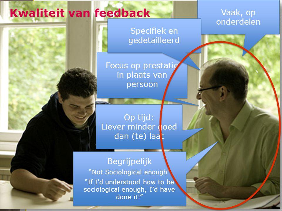 Kwaliteit van feedback Vaak, op onderdelen Focus op prestatie in plaats van persoon Focus op prestatie in plaats van persoon Op tijd: Liever minder go