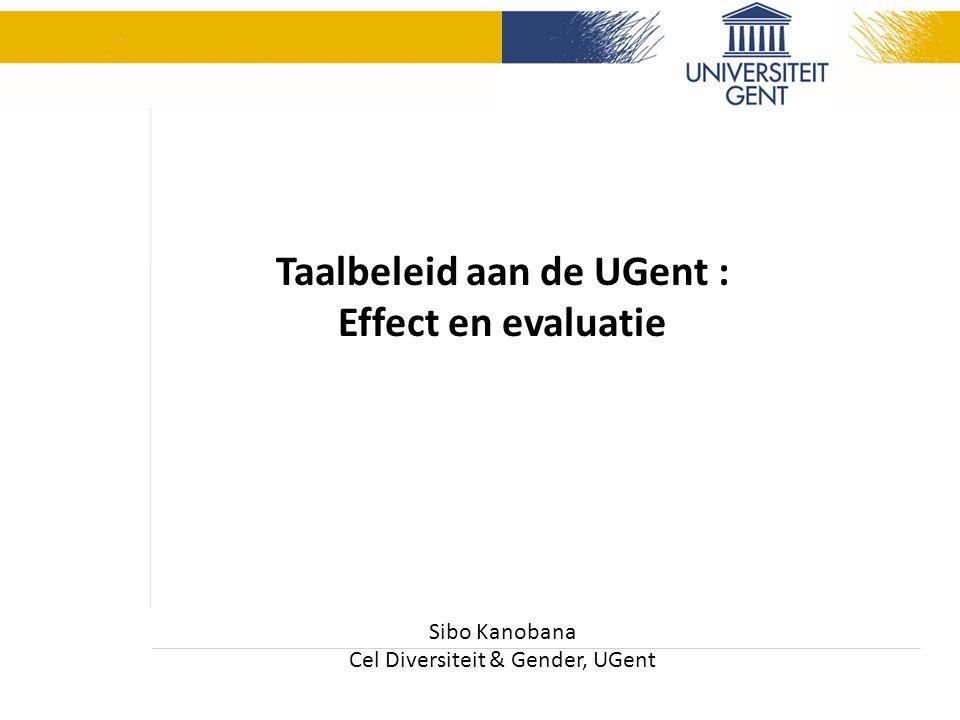 Taalbeleid aan de UGent : Effect en evaluatie Sibo Kanobana Cel Diversiteit & Gender, UGent