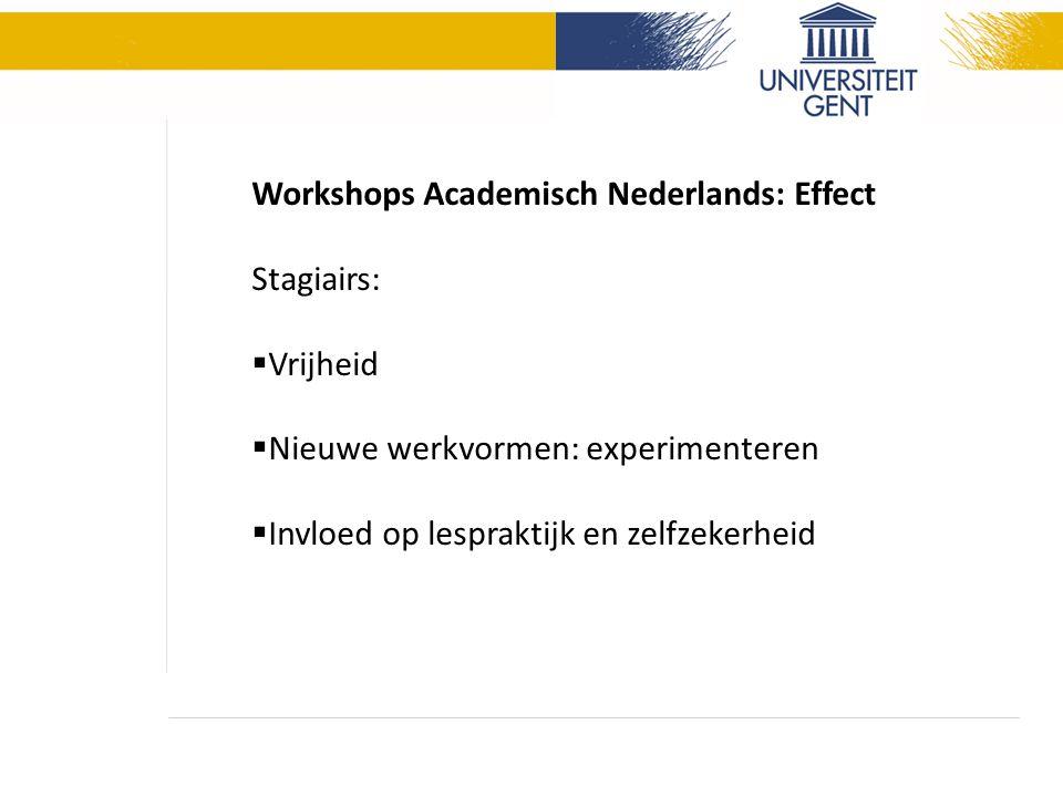 Workshops Academisch Nederlands: Effect Stagiairs:  Vrijheid  Nieuwe werkvormen: experimenteren  Invloed op lespraktijk en zelfzekerheid