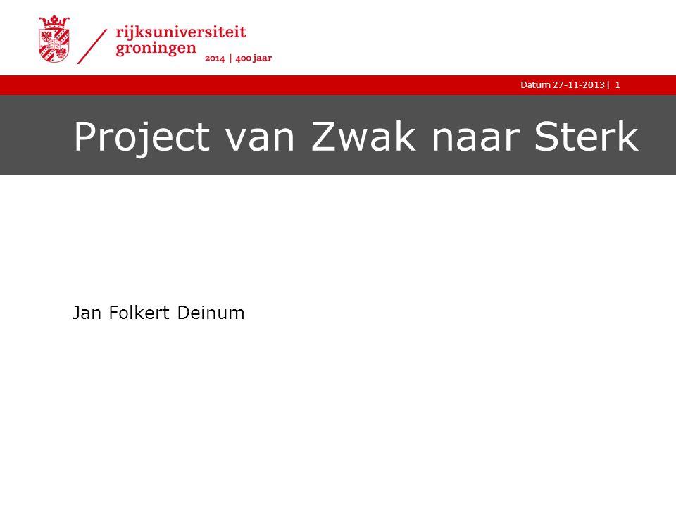 |Datum 27-11-20131 Project van Zwak naar Sterk Jan Folkert Deinum