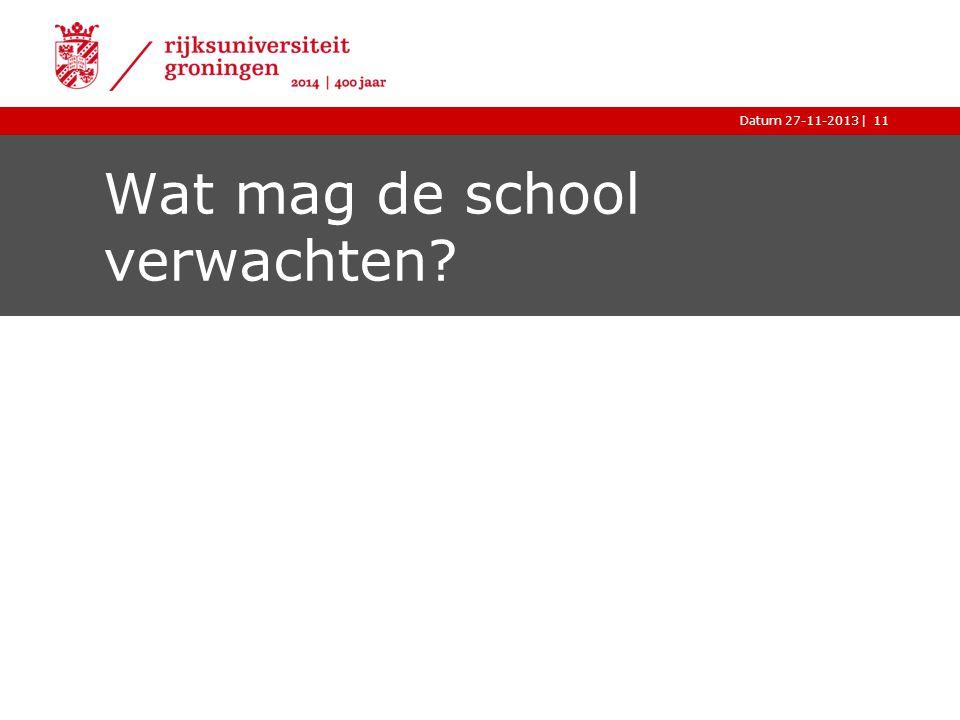 |Datum 27-11-201311 Wat mag de school verwachten