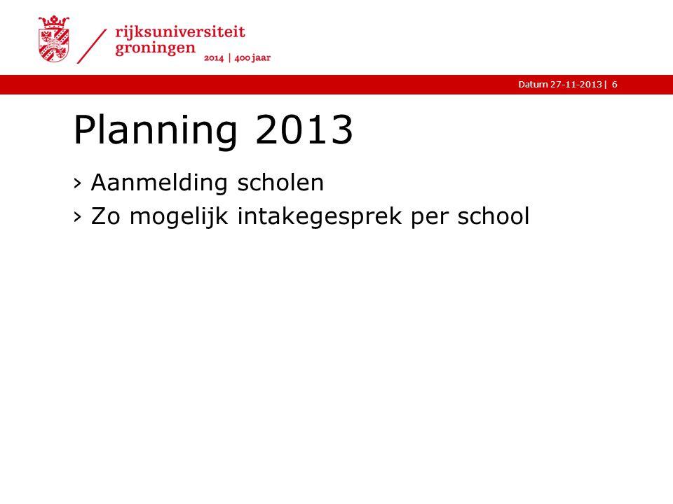|Datum 27-11-2013 Planning 2013 ›Aanmelding scholen ›Zo mogelijk intakegesprek per school 6