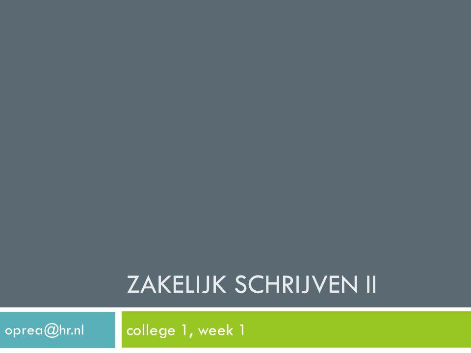 ZAKELIJK SCHRIJVEN II college 1, week 1 oprea@hr.nl