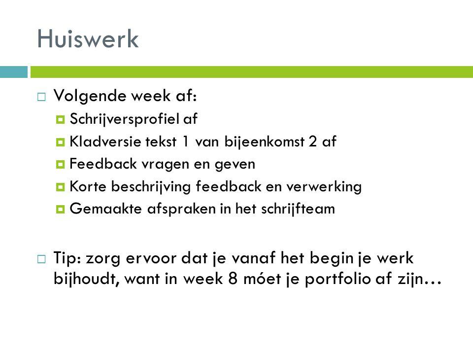 Huiswerk  Volgende week af:  Schrijversprofiel af  Kladversie tekst 1 van bijeenkomst 2 af  Feedback vragen en geven  Korte beschrijving feedback