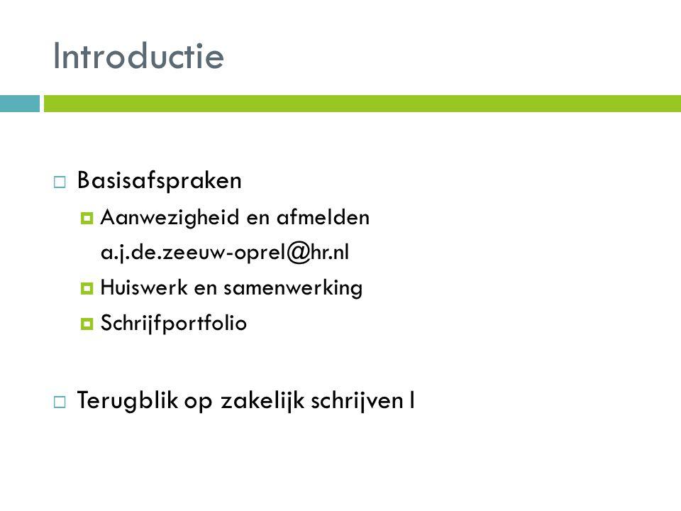 Introductie  Basisafspraken  Aanwezigheid en afmelden a.j.de.zeeuw-oprel@hr.nl  Huiswerk en samenwerking  Schrijfportfolio  Terugblik op zakelijk schrijven I