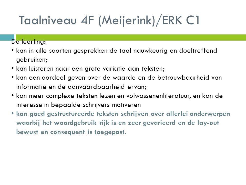 Taalniveau 4F (Meijerink)/ERK C1 De leerling: kan in alle soorten gesprekken de taal nauwkeurig en doeltreffend gebruiken; kan luisteren naar een grot
