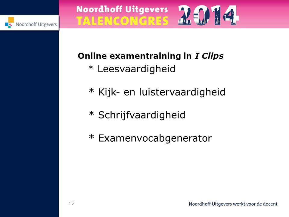 12 Online examentraining in I Clips * Leesvaardigheid * Kijk- en luistervaardigheid * Schrijfvaardigheid * Examenvocabgenerator