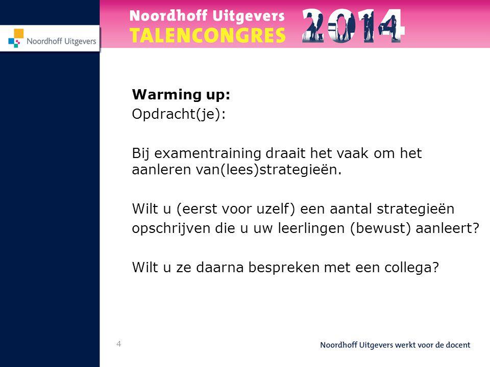 4 Warming up: Opdracht(je): Bij examentraining draait het vaak om het aanleren van(lees)strategieën. Wilt u (eerst voor uzelf) een aantal strategieën