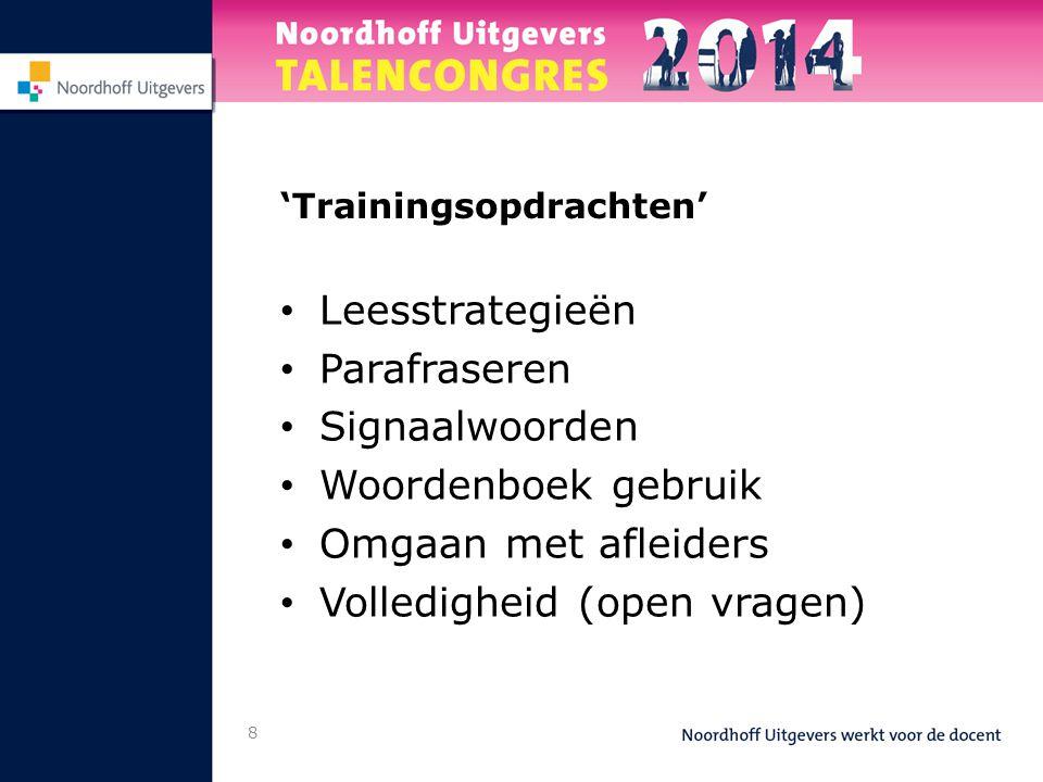 8 'Trainingsopdrachten' Leesstrategieën Parafraseren Signaalwoorden Woordenboek gebruik Omgaan met afleiders Volledigheid (open vragen)