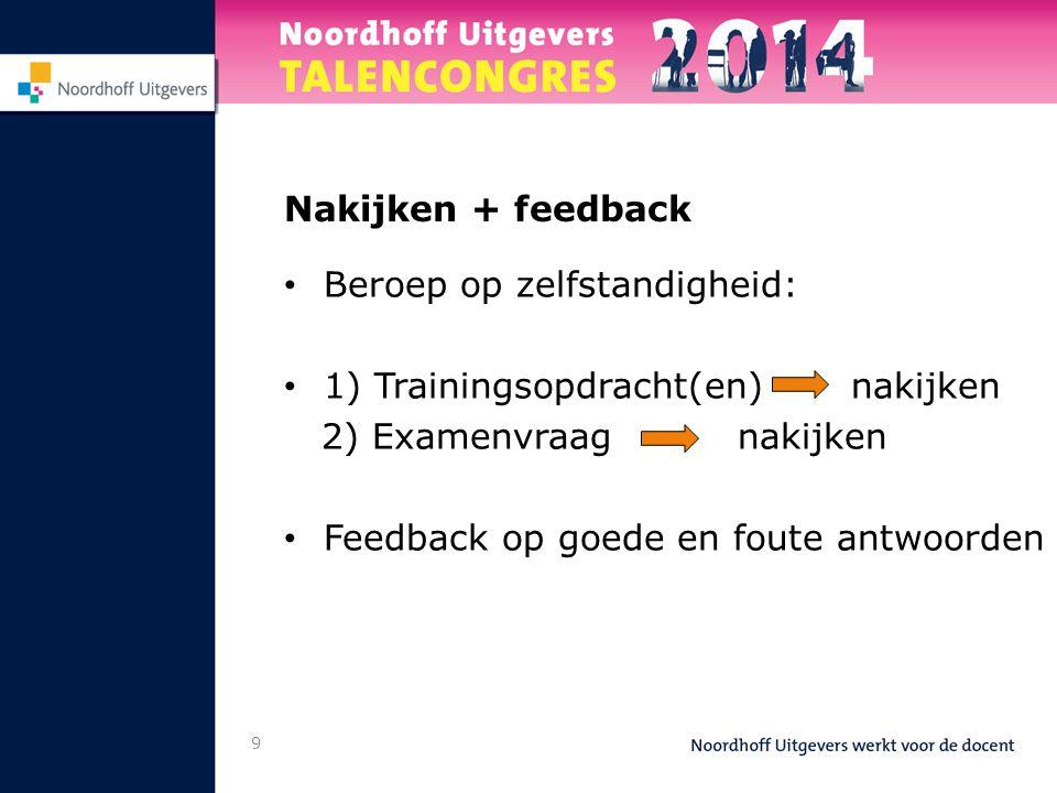 9 Nakijken + feedback Beroep op zelfstandigheid: 1) Trainingsopdracht(en) nakijken 2) Examenvraag nakijken Feedback op goede en foute antwoorden