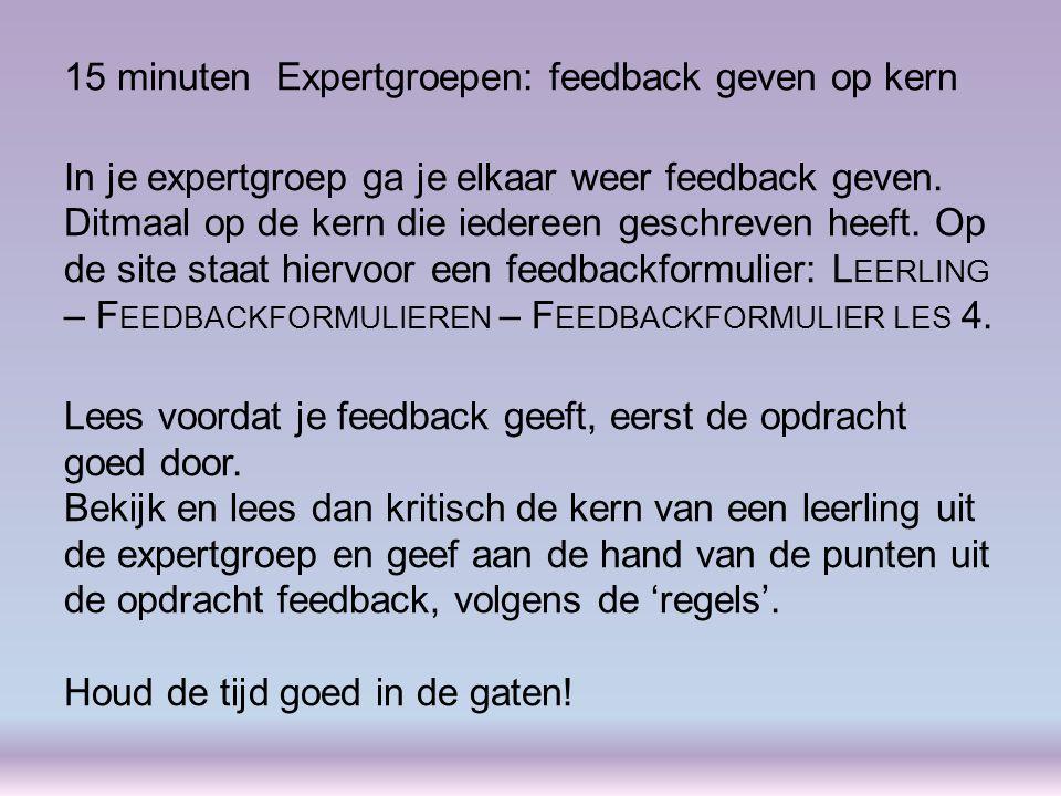 15 minutenExpertgroepen: feedback geven op kern In je expertgroep ga je elkaar weer feedback geven.