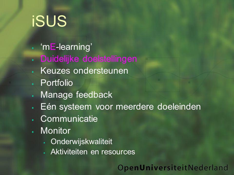iSUS  'mE-learning'  Duidelijke doelstellingen  Keuzes ondersteunen  Portfolio  Manage feedback  Eén systeem voor meerdere doeleinden  Communicatie  Monitor  Onderwijskwaliteit  Aktiviteiten en resources