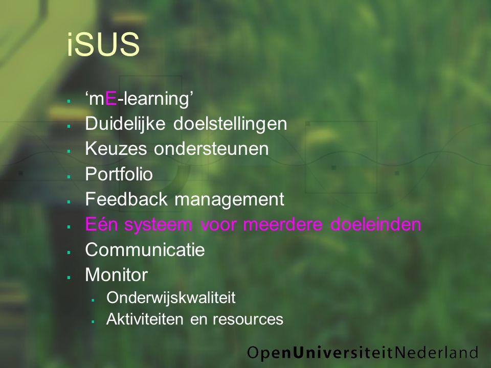 iSUS  'mE-learning'  Duidelijke doelstellingen  Keuzes ondersteunen  Portfolio  Feedback management  Eén systeem voor meerdere doeleinden  Communicatie  Monitor  Onderwijskwaliteit  Aktiviteiten en resources